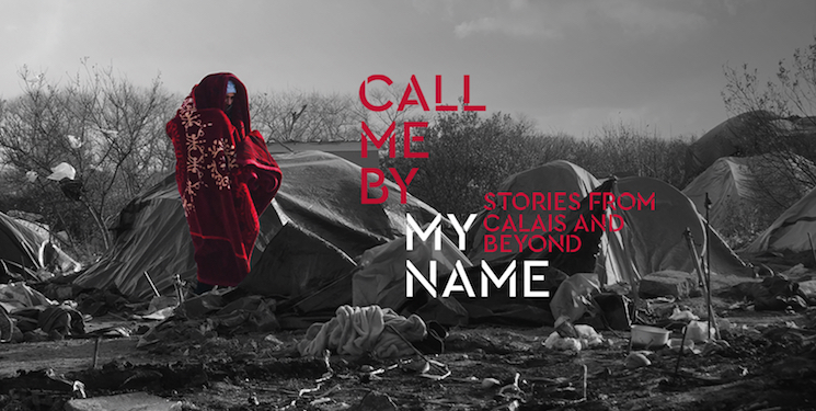 Call me by my name: Stories from Calais and beyond